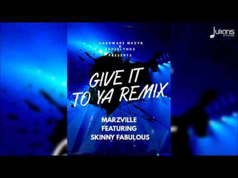 Marzville ft. Skinny Fabulous - Give It To Ya (Official Remix)