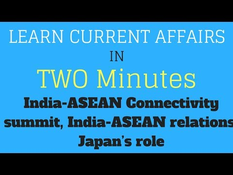 Learn Current Affairs in TWO minutes - India-ASEAN Connectivity summit
