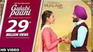 GULABI PAANI | Ammy Virk | Mannat Noor | MUKLAWA Running Successfully | Punjabi Romantic Songs 2019
