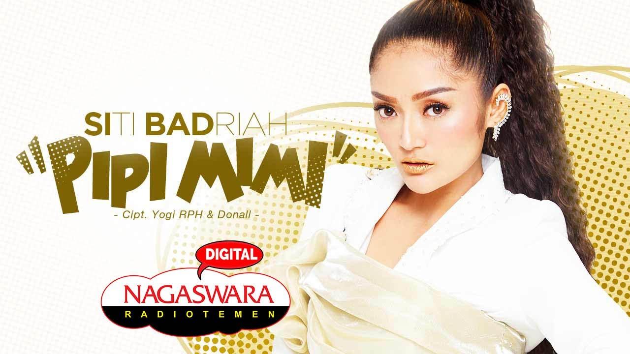 Download Siti Badriah -  Pipi Mimi (Official Radio Release) NAGASWARA MP3 Gratis
