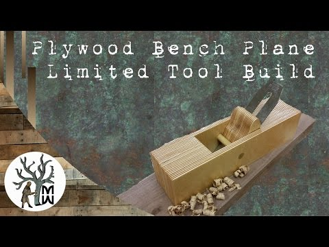 Plywood Bench Plane: Limited Tools Build (MonkWerks)