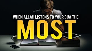 THE TIME WHEN ALLAH LISTENS TO YOUR DUA THE MOST