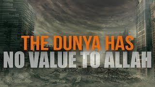 The Dunya Has No Value To Allah