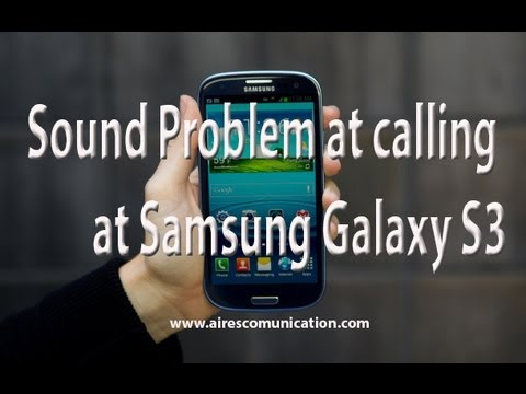 No sound during calls Samsung galaxy s3