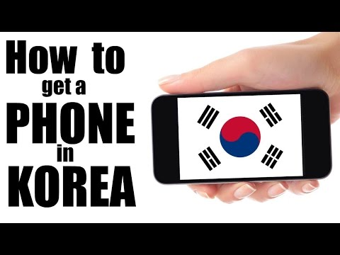 How to Get A Phone / Phone Plan in Korea