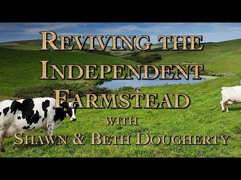 Reviving the Independent Farmstead with Shawn & Beth Dougherty
