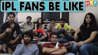 IPL FANS BE LIKE | WTF | WHAT THE FUKREY