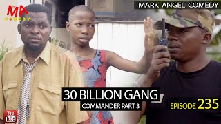 30 BILLION GANG ( Mark Angel Comedy) (Episode 235)