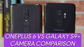 OnePlus 6 vs Samsung Galaxy S9+ Camera Comparison