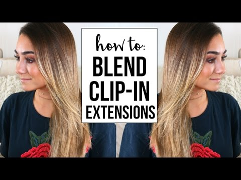 HOW TO BLEND CLIP IN HAIR EXTENSIONS