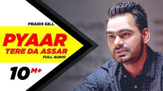 Pyaar Tere Da Assar   Full Audio Song   Prabh Gill   Jatinder Shah   Maninder Kailey   Speed Records