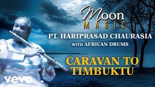 Caravan To Timbuktu - Moon Magic   Pt. Hariprasad Chaurasia    Official Audio Song