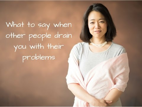 What to say when other people drain you with their problems