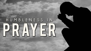 Humbleness In Prayer