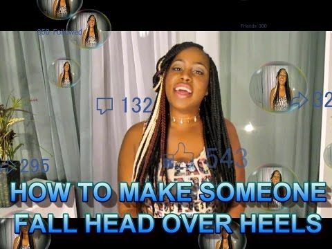 HOW TO MAKE SOMEONE FALL HEAD OVER HEELS!!!!