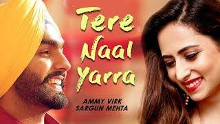 Tere Naal Yarra | Ammy Virk | Sargun Mehta | New Punjabi Song | Latest Punjabi Songs 2018 | Gabruu