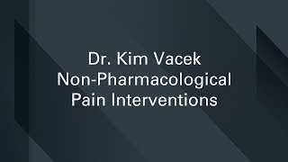 Dr. Kim Vacek: Non-pharmacological Pain Interventions