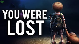 """YOU WERE LOST"""