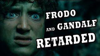 FRODO & GANDALF RETARDED
