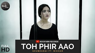 Toh Phir Aao Mujhko Satao | Female Version | Shubhangi Ft. Nikhar | Rockfarm