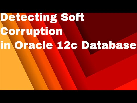 How to Detect Soft Corruption in Oracle 12c Database