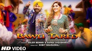 Bawli Tared Video Song | Daler Mehndi & Sapna Choudhary | New Song 2019