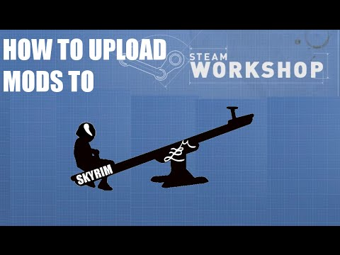 How to Upload Skyrim Mods to the Steam Workshop