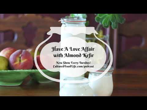 Podcast Episode 12: Have A Love Affair with Almond Kefir