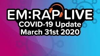 EM:RAP LIVE: COVID-19 Update | March 31st 2020