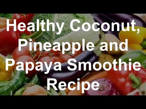 Healthy Coconut, Pineapple and Papaya Smoothie Recipe