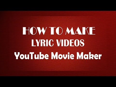 How To Make Lyric Videos With Youtube Movie Maker