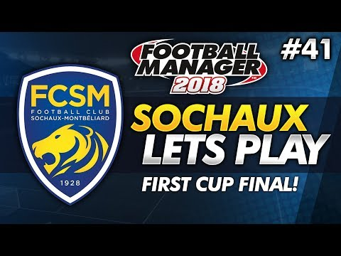 FC Sochaux - Episode 41: Our First Cup Final!   Football Manager 2018 Lets Play