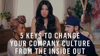 5 Keys To Change Your Company Culture From The Inside Out