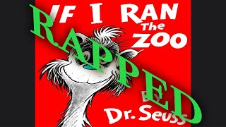 If I Ran The Zoo, by Dr. suess (RAPPED)