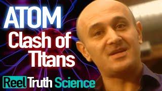 Atom: Clash of Titans | Scientific Breakthrough Documentary Series | ReelTruth.Science