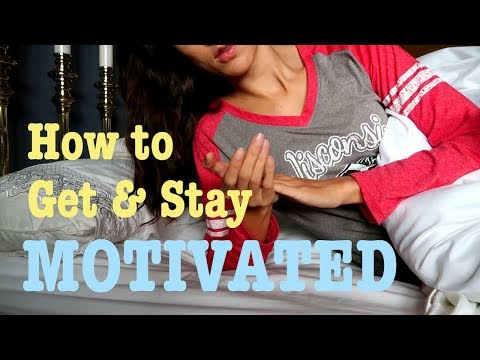 How to Get and Stay Motivated.