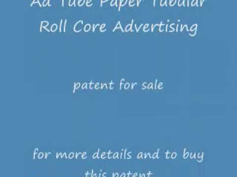 Patents, Inventions- Ad Tube Tubular Roll Core Advertising PATENT FOR SALE