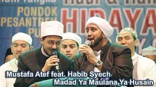Madad Ya Maulana Ya Husain - Mustafa Atef & Habib Syech - Lirboyo Bersholawat (Terbaru)