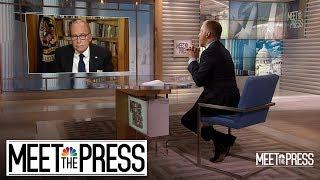 Full Kudlow: 'I Sure Don't See A Recession' | Meet The Press | NBC News