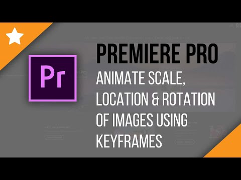 Premiere Pro: Animate the Scale, Location & Rotation of Images Using Keyframes