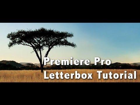 Premiere Pro Letter Box Tutorial