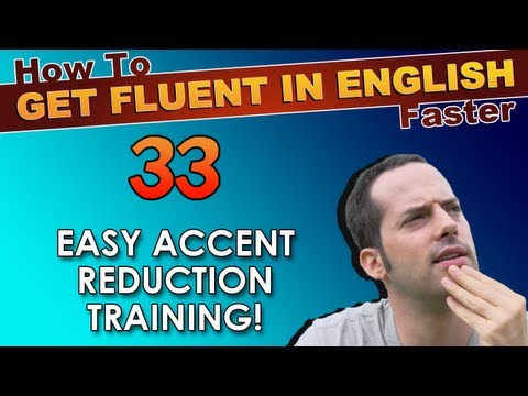 33 - Easy accent reduction for English learners! - How To Get Fluent In English Faster