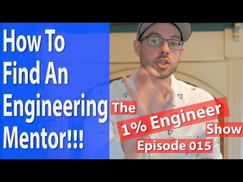 How To Find An Engineering Mentor - The #1%Engineer Show 015 - Engineering Advice