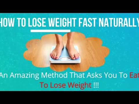 Lose Weight Fast Naturally Using An Amazing Method That Asks you To Eat ! Proven Way to Lose Weight
