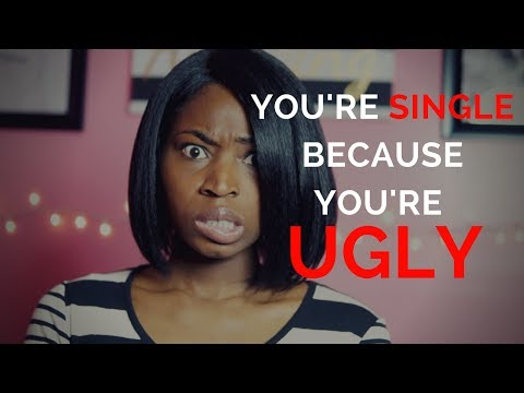 You're Single Because You're Ugly