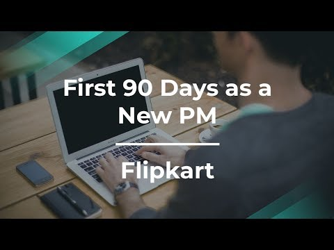 First 90 Days as a New Product Manager by former Flipkart PM