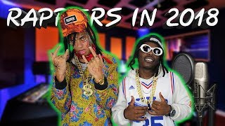 RAPPERS IN 2018 GONNA BE LIKE