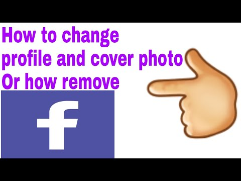 How to change profile and cover photo in Facebook and how remove photos