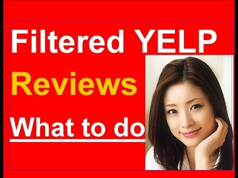 Filtered Yelp Reviews | 7 Tips To Keep Your Yelp Reviews From Getting Filtered | Removed Unfiltered