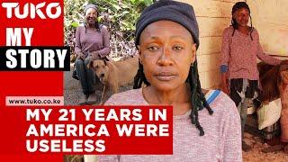 My 21 years in America were useless | Tuko TV